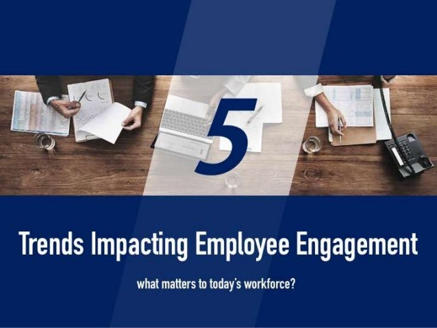 what matters to today's workforce? 5 Trends Impacting Employee Engagement