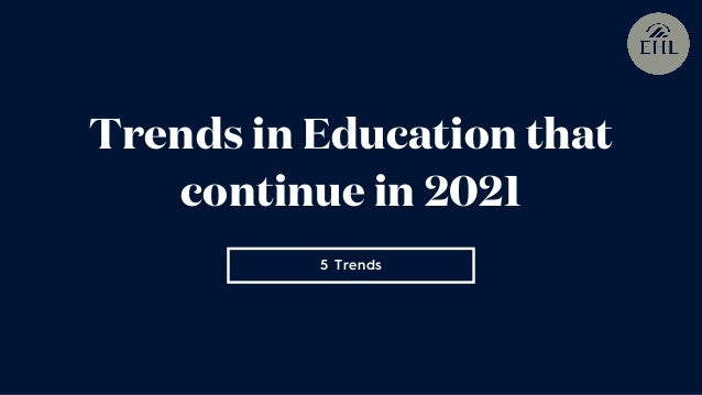 5 Trends Trends in Education that continue in 2021