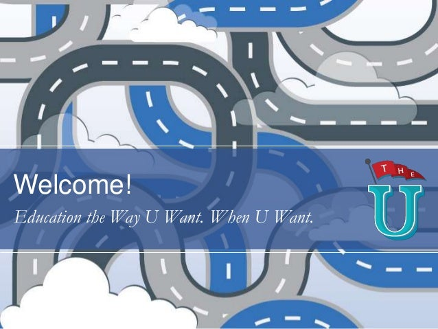 Welcome! Education the Way U Want. When U Want.