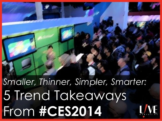 Smaller, Thinner, Simpler, Smarter:  5 Trend Takeaways From #CES2014