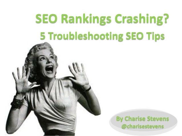 SEO Rankings Crashing? 5 Troubleshooting SEO Tips  By Charise Stevens @charisestevens