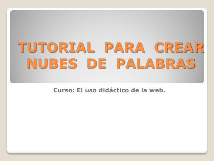 TUTORIAL PARA CREAR NUBES DE PALABRAS   Curso: El uso didáctico de la web.