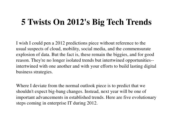 5 Twists On 2012s Big Tech TrendsI wish I could pen a 2012 predictions piece without reference to theusual suspects of clo...