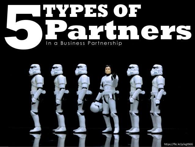 https://flic.kr/p/egtSGG TYPES OF PartnersI n a B u s i n e s s P a r t n e r s h i p
