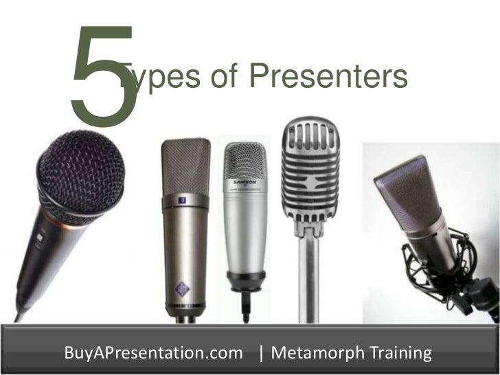 5<br />Types of Presenters<br />BuyAPresentation.com   | Metamorph Training<br />