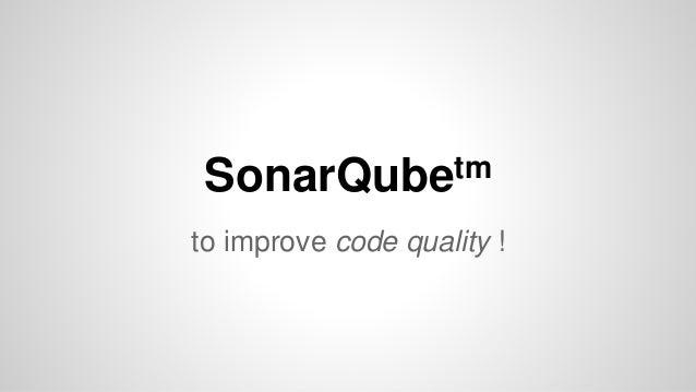SonarQubetm  to improve code quality !