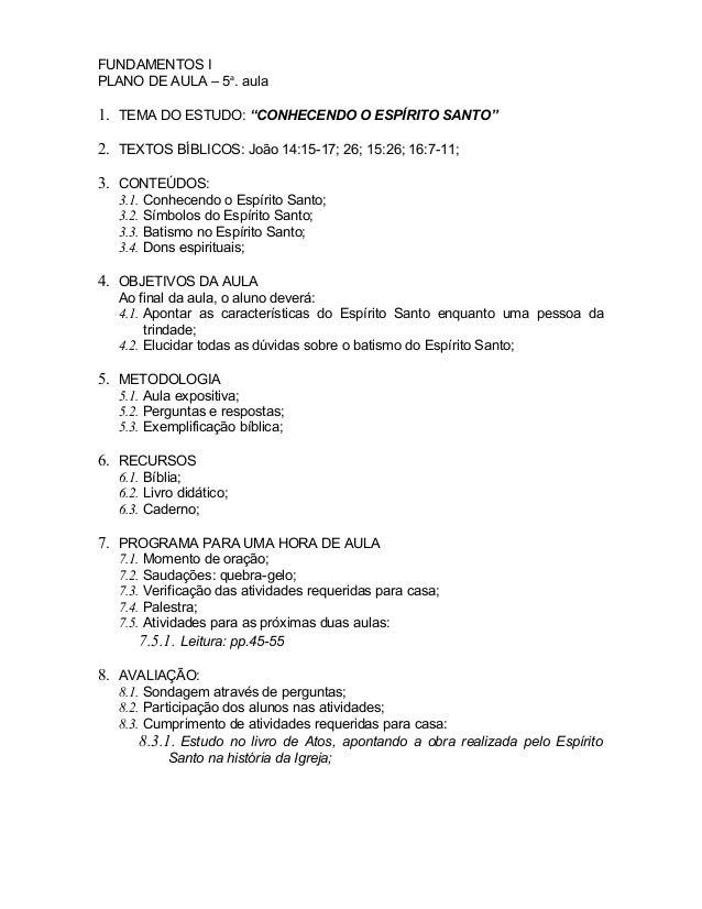 """FUNDAMENTOS I PLANO DE AULA – 5a . aula 1. TEMA DO ESTUDO: """"CONHECENDO O ESPÍRITO SANTO"""" 2. TEXTOS BÍBLICOS: João 14:15-17..."""