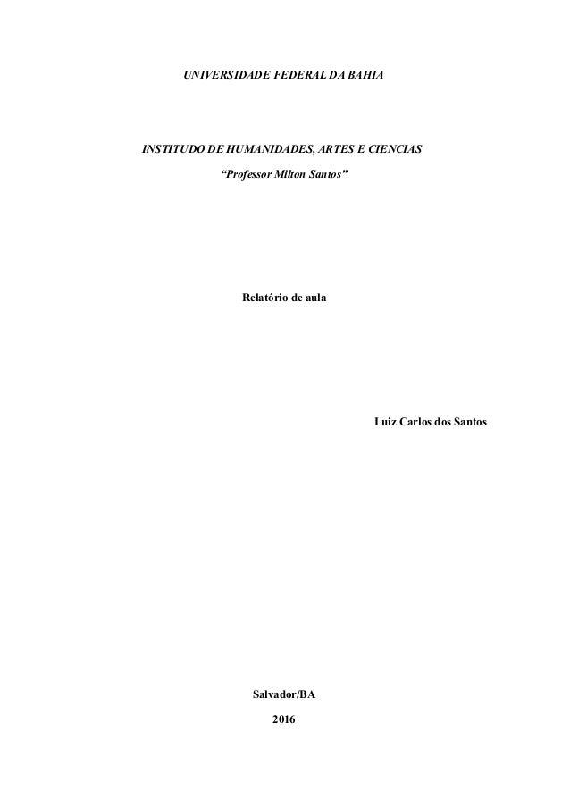 """UNIVERSIDADE FEDERAL DA BAHIA INSTITUDO DE HUMANIDADES, ARTES E CIENCIAS """"Professor Milton Santos"""" Relatório de aula Luiz ..."""