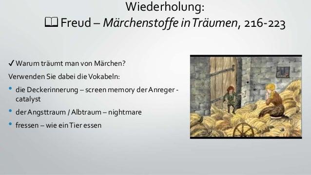 Wiederholung: 📖 Freud – Märchenstoffe inTräumen, 216-223 ✔Warum träumt man von Märchen? Verwenden Sie dabei dieVokabeln: •...