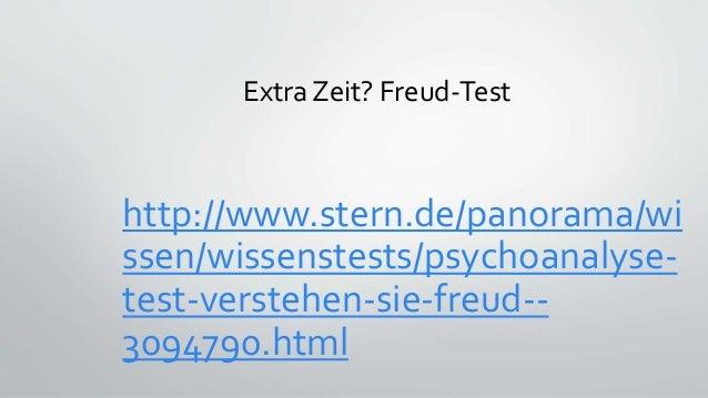 Extra Zeit? Freud-Test http://www.stern.de/panorama/wi ssen/wissenstests/psychoanalyse- test-verstehen-sie-freud-- 3094790...