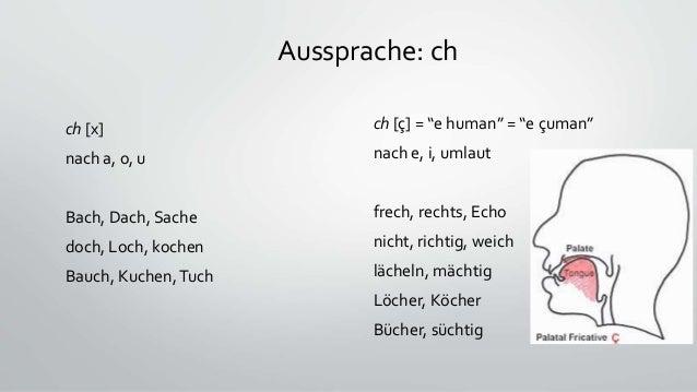 """Aussprache: ch ch [x] nach a, o, u Bach, Dach, Sache doch, Loch, kochen Bauch, Kuchen,Tuch ch [ç] = """"e human"""" = """"e çuman"""" ..."""