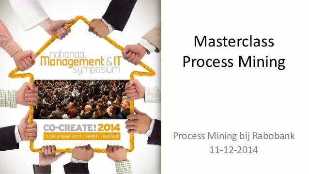 Masterclass Process Mining Process Mining bij Rabobank 11-12-2014