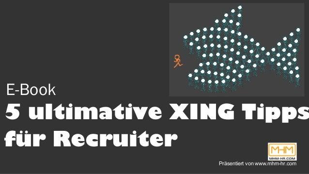 E-Book 5 ultimative XING Tipps für Recruiter Präsentiert von www.mhm-hr.com