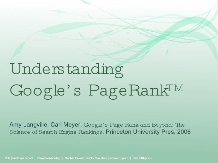 Understanding  Google's PageRank™ Amy Langville, Carl Meyer,  Google's Page Rank and Beyond: The Science of Search Engine ...