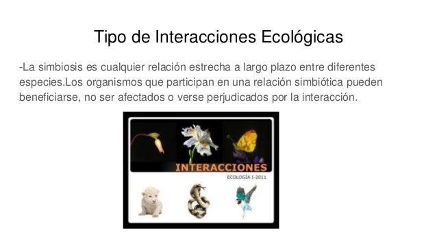 Tipo de Interacciones Ecológicas -La simbiosis es cualquier relación estrecha a largo plazo entre diferentes especies.Los ...