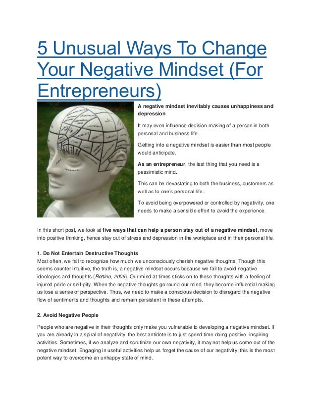 5 Unusual Ways To ChangeYour Negative Mindset (ForEntrepreneurs)A negative mindset inevitably causes unhappiness anddepres...