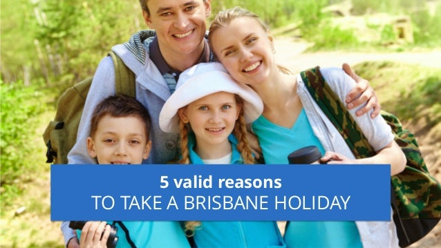 5 valid reasons TO TAKE A BRISBANE HOLIDAY