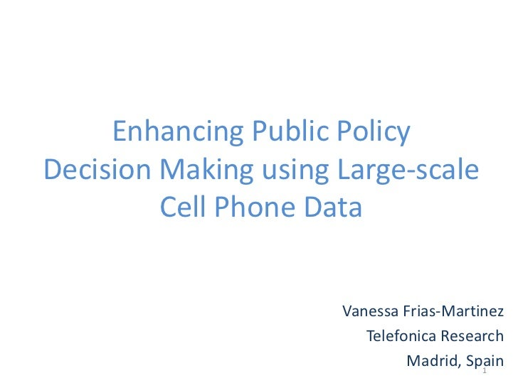 Enhancing Public PolicyDecision Making using Large-scale         Cell Phone Data                      Vanessa Frias-Martin...