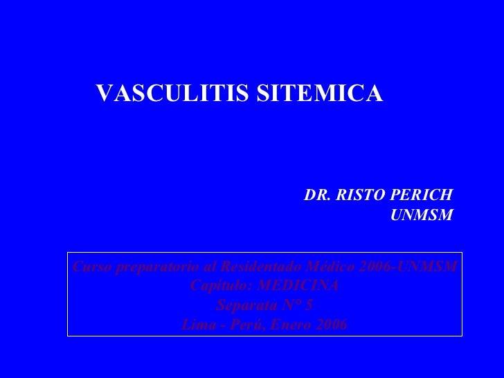 VASCULITIS SITEMICA DR. RISTO PERICH UNMSM Curso preparatorio al Residentado Médico 2006-UNMSM Capítulo: MEDICINA Separata...