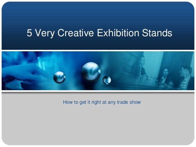 5 Very Creative Exhibition Stands        How to get it right at any trade show
