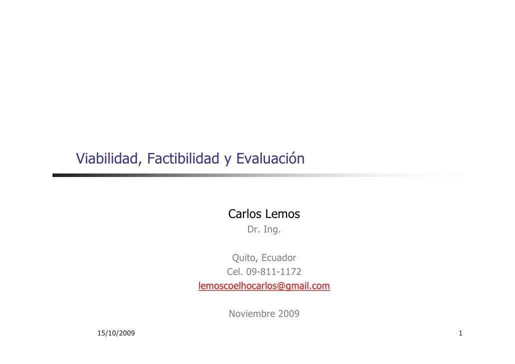 Viabilidad, Factibilidad y Evaluación                            Carlos Lemos                              Dr. Ing.       ...