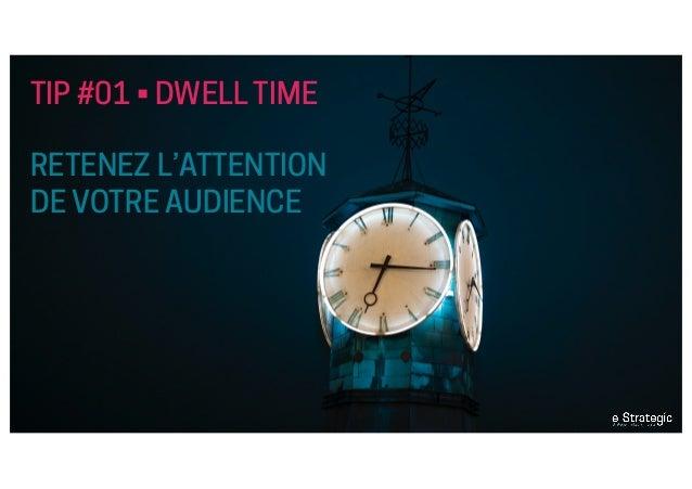 TIP #01 • DWELL TIME RETENEZ L'ATTENTION DE VOTRE AUDIENCE