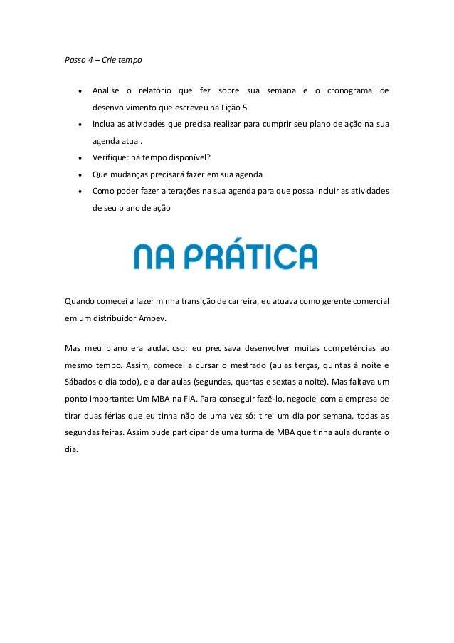 Passo 4 – Crie tempo • Analise o relatório que fez sobre sua semana e o cronograma de desenvolvimento que escreveu na Liçã...