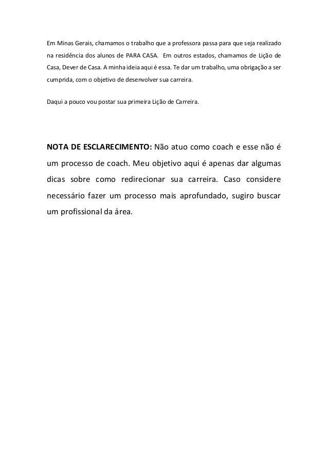Em Minas Gerais, chamamos o trabalho que a professora passa para que seja realizado na residência dos alunos de PARA CASA....