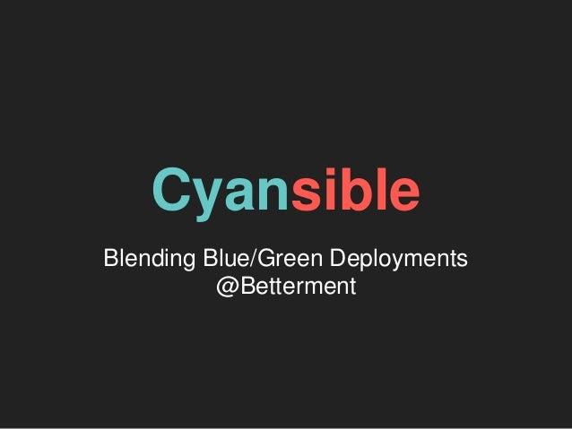 Cyansible Blending Blue/Green Deployments @Betterment