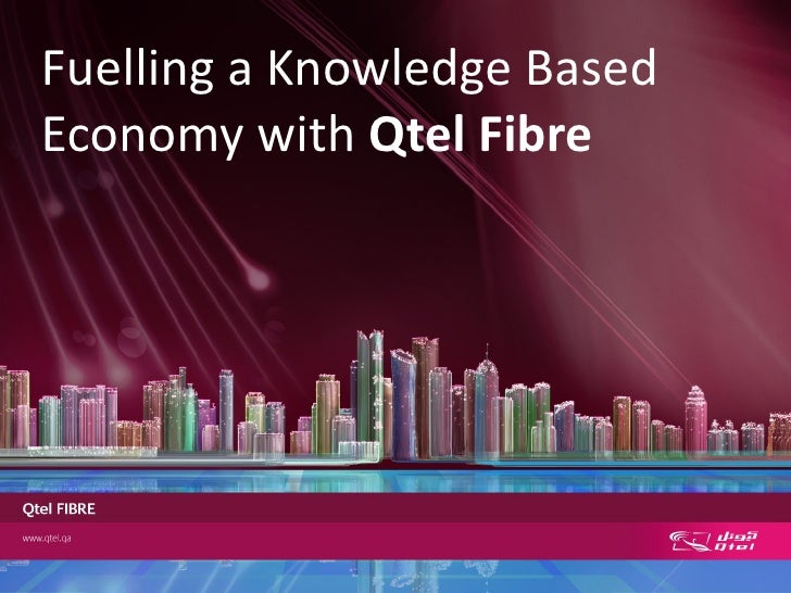 Fuelling a Knowledge BasedEconomy with Qtel Fibre