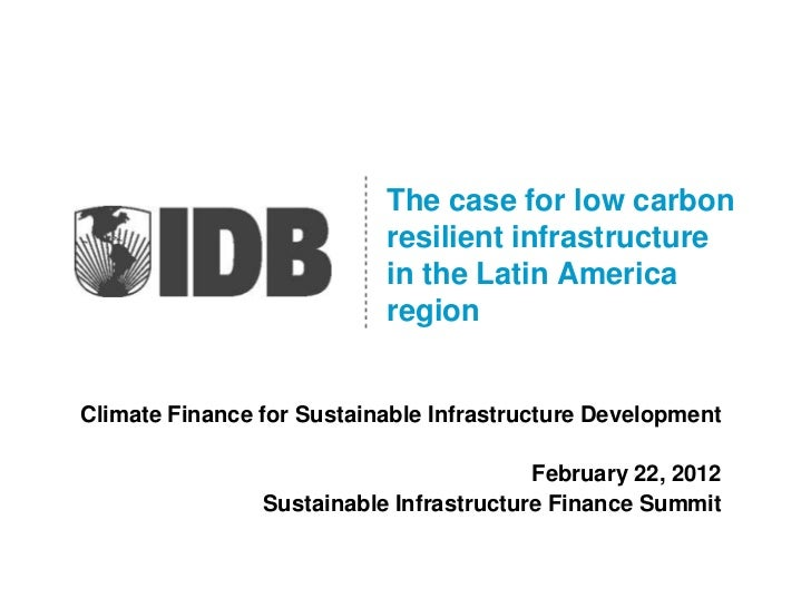 The case for low carbon                           resilient infrastructure                           in the Latin America ...