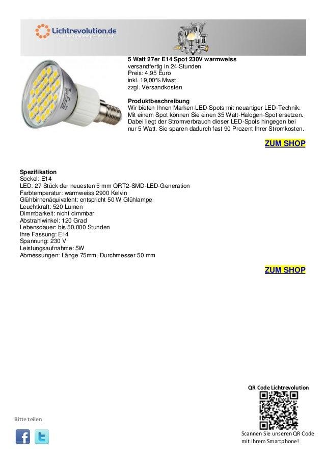 5 Watt 27er E14 Spot 230V warmweiss versandfertig in 24 Stunden Preis: 4,95 Euro inkl. 19,00% Mwst. zzgl. Versandkosten Pr...