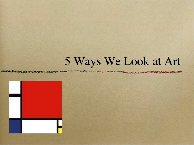5 Ways We Look at Art