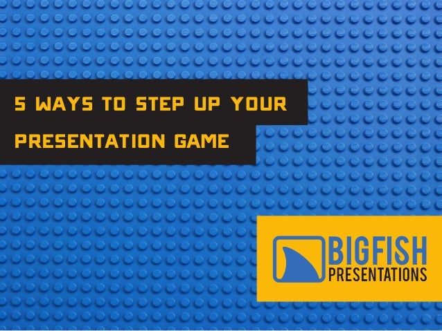 5 Ways to Step Up Your Presentation Game