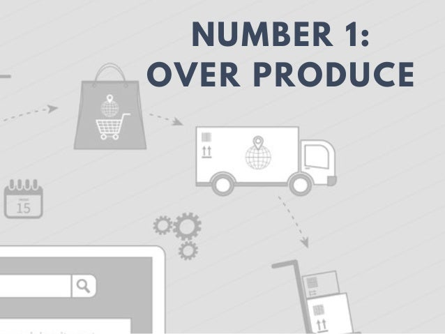 NUMBER 1: OVER PRODUCE