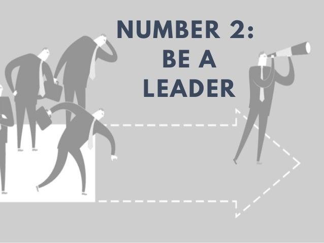 NUMBER 2: BE A LEADER