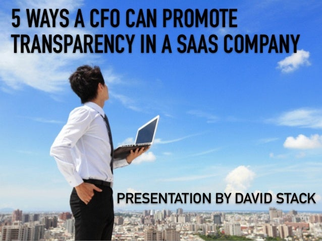 5 WAYS A CFO CAN PROMOTE TRANSPARENCY IN A SAAS COMPANY PRESENTATION BY DAVID STACK