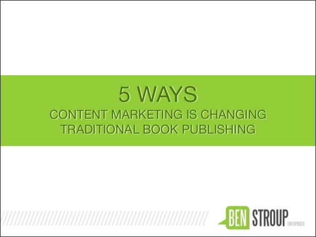 5 WAYS  CONTENT MARKETING IS CHANGING  TRADITIONAL BOOK PUBLISHING