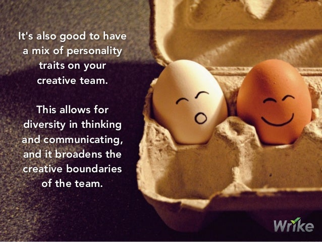 It's also good to have a mix of personality traits on your creative team. This allows for diversity in thinking and commun...