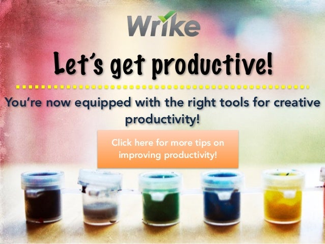 Let's get productive! You're now equipped with the right tools for creative productivity! Click here for more tips on impr...