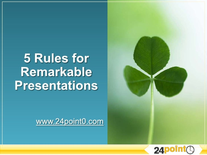 www.24point0.com<br />5 Rules for Remarkable Presentations<br />