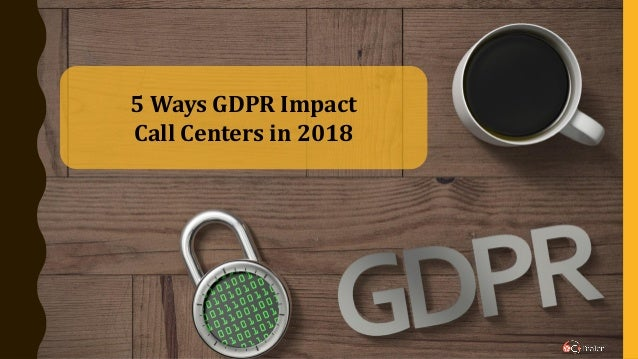 5 Ways GDPR Impact Call Centers in 2018