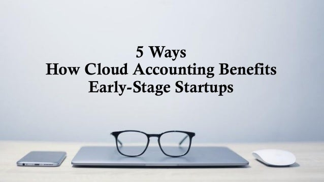 5 Ways How Cloud Accounting Benefits Early-Stage Startups