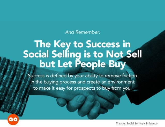 And Remember: The Key to Success in Social Selling is to Not Sell but Let People Buy Success is defined by your ability to...