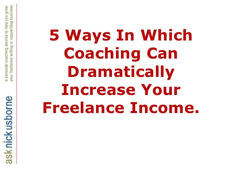 5 Ways In Which Coaching Can Dramatically Increase Your Freelance Income.<br />