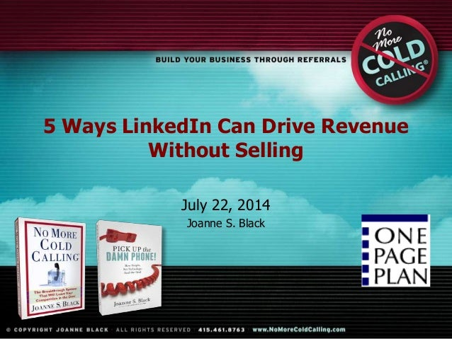 5 Ways LinkedIn Can Drive Revenue Without Selling July 22, 2014 Joanne S. Black