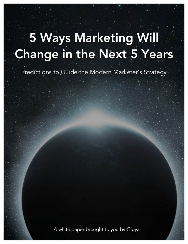 ! 5 Ways Marketing Will Change in the Next 5 Years  ! ! ! ! ! ! ! ! ! ! ! ! ! ! ! ! ! ! ! ! ! ! ! ! ! ! ! ! ! ! ! ! ! ! ! ...