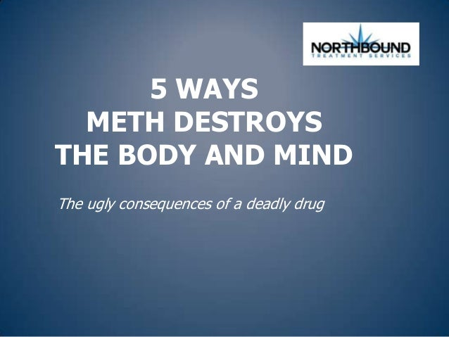 5 WAYSMETH DESTROYSTHE BODY AND MINDThe ugly consequences of a deadly drug