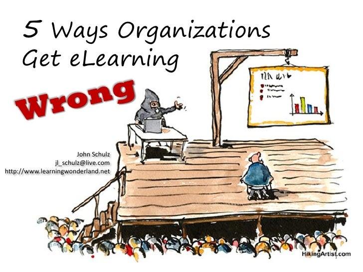 5 Ways Organizations      Get eLearning                            John Schulz                 jl_schulz@live.com http://w...
