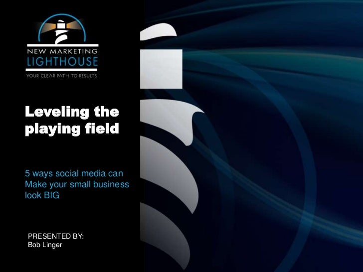 Leveling theplaying field5 ways social media canMake your small businesslook BIGPRESENTED BY:Bob Linger